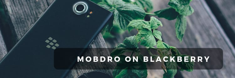 Mobdro for Blackberry : the only method working