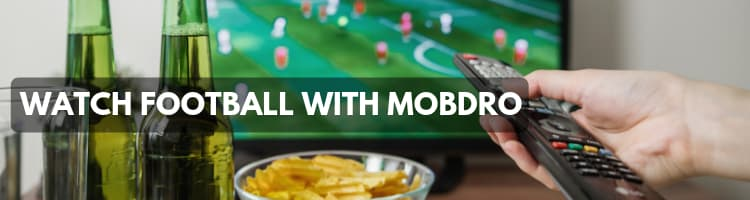Watch football with Mobdro