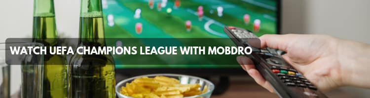 Watch UEFA Champions League with Mobdro